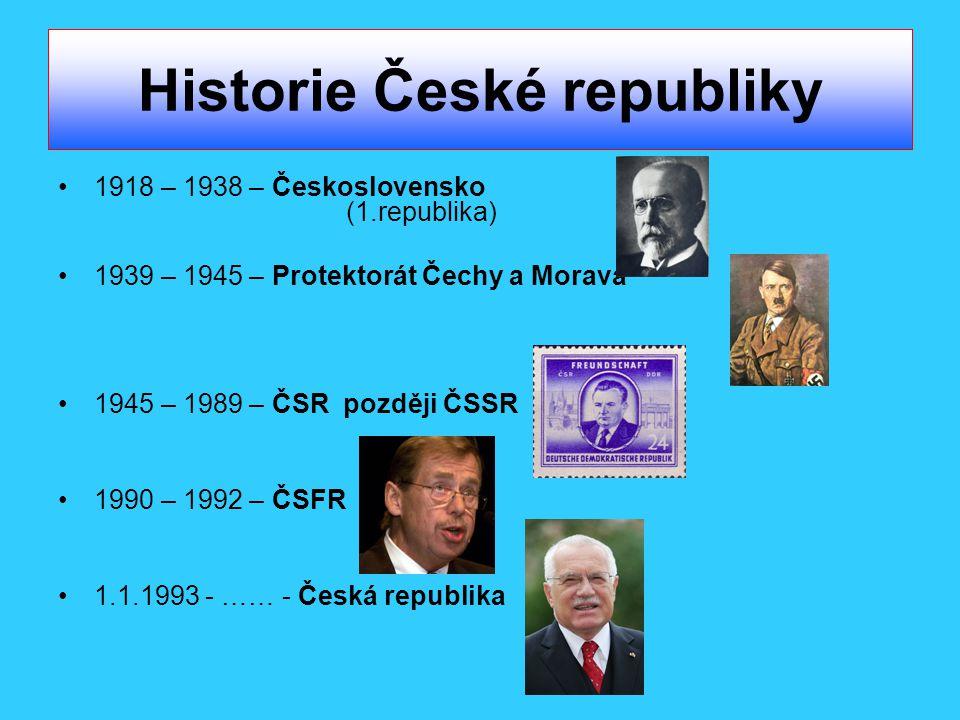 Historie České republiky 1918 – 1938 – Československo (1.republika) 1939 – 1945 – Protektorát Čechy a Morava 1945 – 1989 – ČSR později ČSSR 1990 – 199