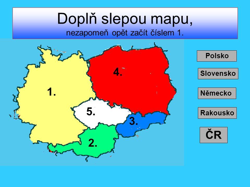Doplň slepou mapu, nezapomeň opět začít číslem 1. 1. 2. 3. 4. 5. Německo Rakousko Slovensko Polsko ČR