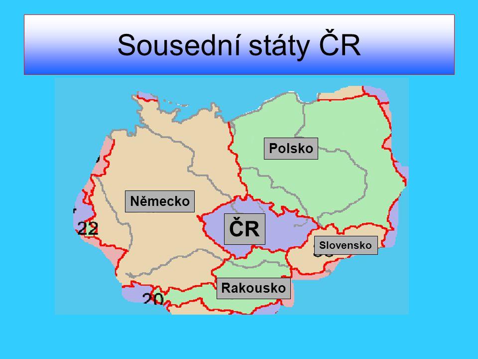 Sousední státy ČR Německo Polsko Slovensko Rakousko ČR