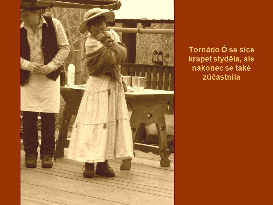 Tornádo Ó se sice krapet styděla, ale nakonec se také zúčastnila