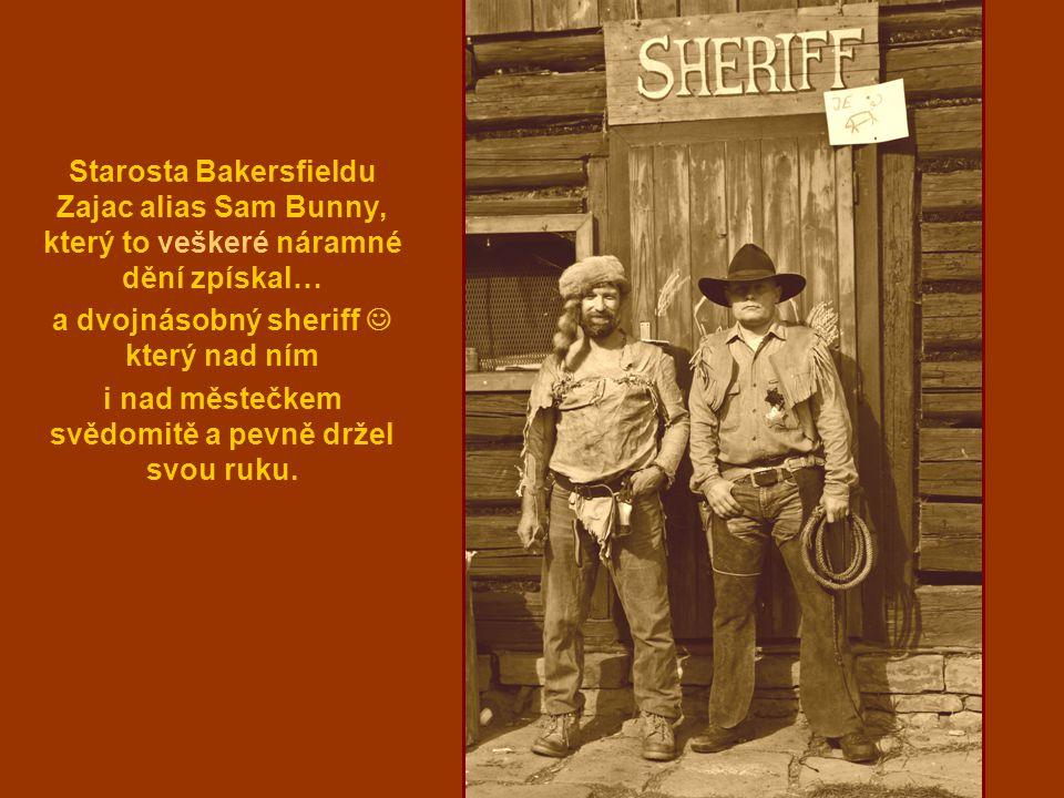 Starosta Bakersfieldu Zajac alias Sam Bunny, který to veškeré náramné dění zpískal… a dvojnásobný sheriff který nad ním i nad městečkem svědomitě a pe