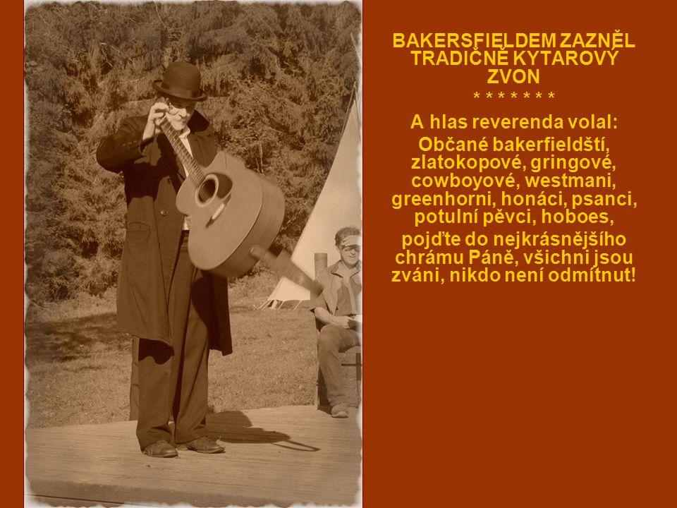 BAKERSFIELDEM ZAZNĚL TRADIČNĚ KYTAROVÝ ZVON * * * * * * * A hlas reverenda volal: Občané bakerfieldští, zlatokopové, gringové, cowboyové, westmani, gr