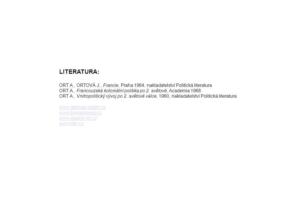 LITERATURA: ORT A., ORTOVÁ J., Francie, Praha 1964, nakladatelství Politická literatura ORT A., Francouzská koloniální politika po 2. světové, Academi