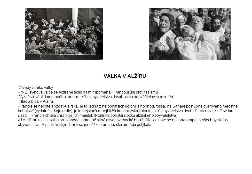 VÁLKA V ALŽÍRU Důvody vzniku války: -Po 2. světové válce se Alžířané těšili na mír (pomáhali Francouzům proti fašismu). -Vykořisťování domorodého musl
