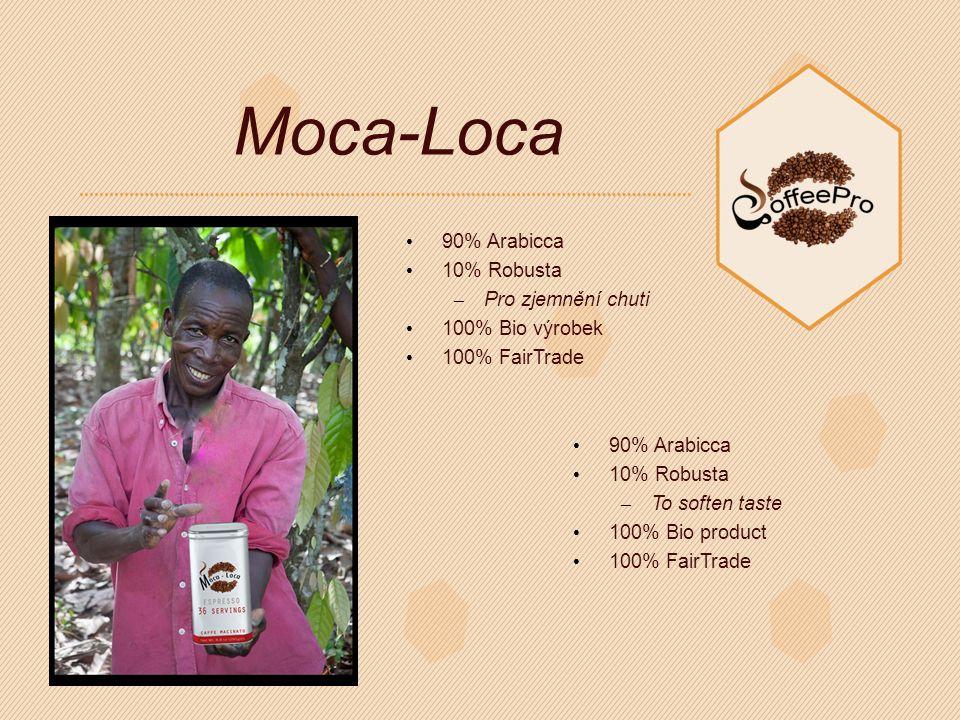 90% Arabicca 10% Robusta – Pro zjemnění chuti 100% Bio výrobek 100% FairTrade Moca-Loca 90% Arabicca 10% Robusta – To soften taste 100% Bio product 100% FairTrade