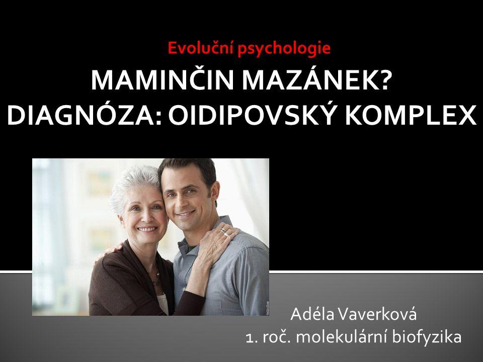 Evoluční psychologie Adéla Vaverková 1. roč. molekulární biofyzika MAMINČIN MAZÁNEK? DIAGNÓZA: OIDIPOVSKÝ KOMPLEX
