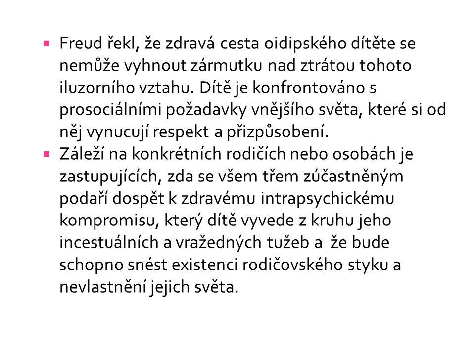  Freud řekl, že zdravá cesta oidipského dítěte se nemůže vyhnout zármutku nad ztrátou tohoto iluzorního vztahu. Dítě je konfrontováno s prosociálními