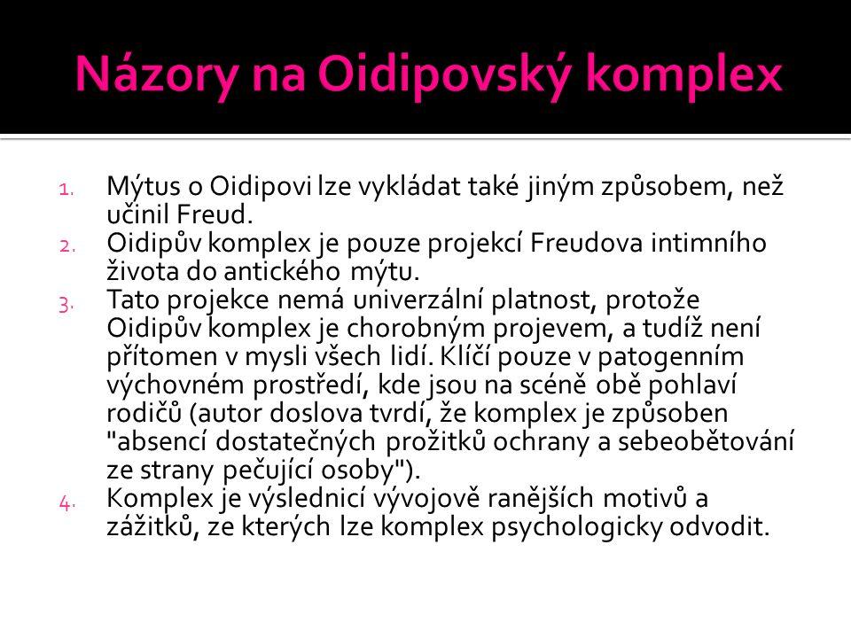 1. Mýtus o Oidipovi lze vykládat také jiným způsobem, než učinil Freud. 2. Oidipův komplex je pouze projekcí Freudova intimního života do antického mý