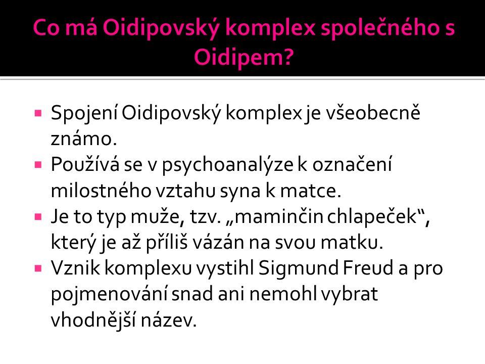 """ Spojení Oidipovský komplex je všeobecně známo.  Používá se v psychoanalýze k označení milostného vztahu syna k matce.  Je to typ muže, tzv. """"mamin"""