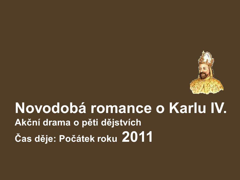 Novodobá romance o Karlu IV. Akční drama o pěti dějstvích Čas děje: Počátek roku 2011 jarno.webovastr anka.cz