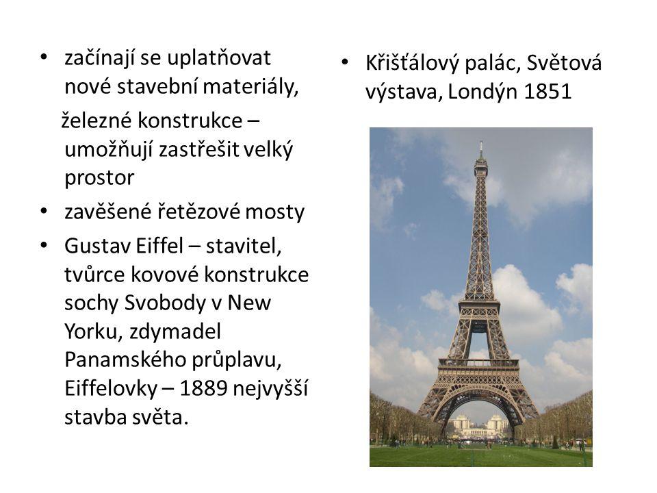začínají se uplatňovat nové stavební materiály, železné konstrukce – umožňují zastřešit velký prostor zavěšené řetězové mosty Gustav Eiffel – stavitel