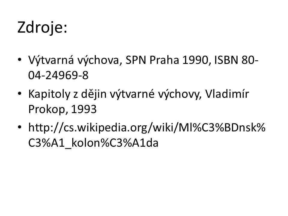 Zdroje: Výtvarná výchova, SPN Praha 1990, ISBN 80- 04-24969-8 Kapitoly z dějin výtvarné výchovy, Vladimír Prokop, 1993 http://cs.wikipedia.org/wiki/Ml%C3%BDnsk% C3%A1_kolon%C3%A1da