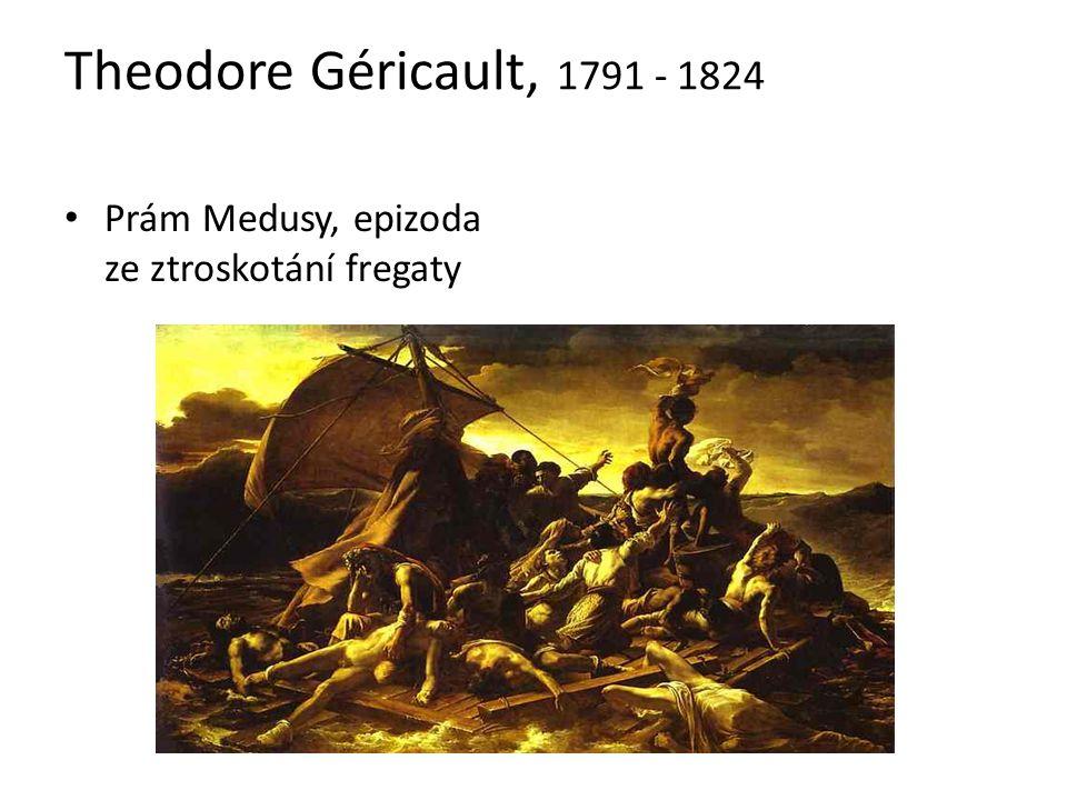 Theodore Géricault, 1791 - 1824 Prám Medusy, epizoda ze ztroskotání fregaty