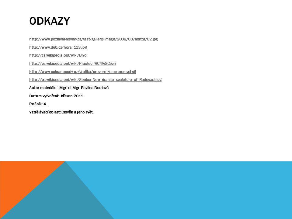 ODKAZY http://www.pozitivni-noviny.cz/test/gallery/Image/2009/03/honza/02.jpg http://www.dub.cz/hora_113.jpg http://cs.wikipedia.org/wiki/Bivoj http:/