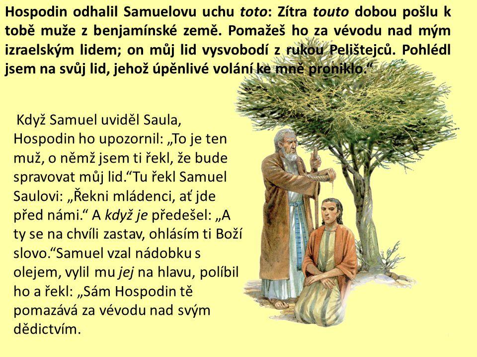 Hospodin odhalil Samuelovu uchu toto: Zítra touto dobou pošlu k tobě muže z benjamínské země.
