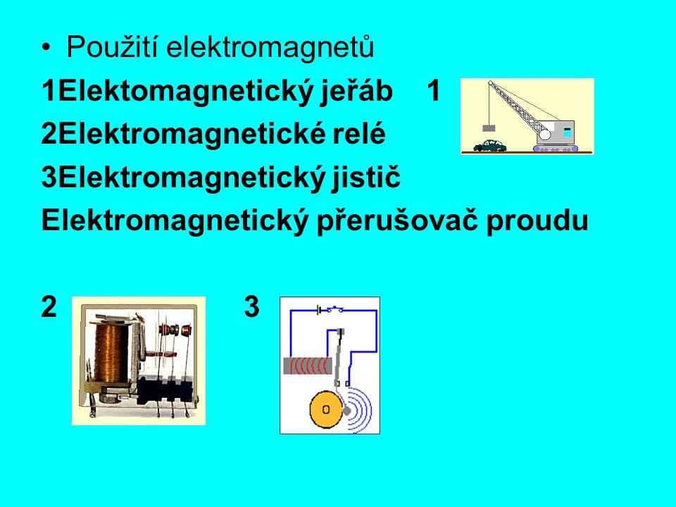 Použití elektromagnetů 1Elektomagnetický jeřáb 1 2Elektromagnetické relé 3Elektromagnetický jistič Elektromagnetický přerušovač proudu 23