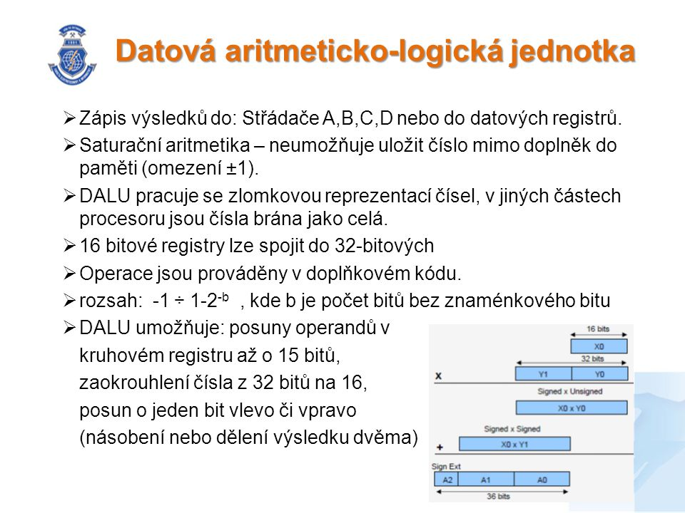 Datová aritmeticko-logická jednotka  Zápis výsledků do: Střádače A,B,C,D nebo do datových registrů.  Saturační aritmetika – neumožňuje uložit číslo