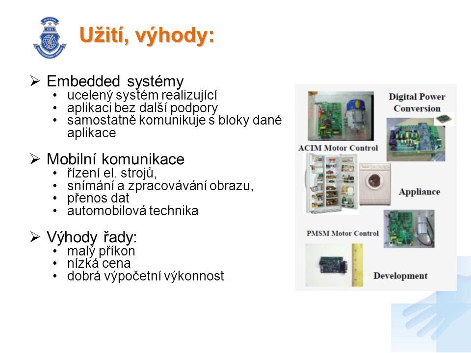 Užití, výhody:  Embedded systémy ucelený systém realizující aplikaci bez další podpory samostatně komunikuje s bloky dané aplikace  Mobilní komunika