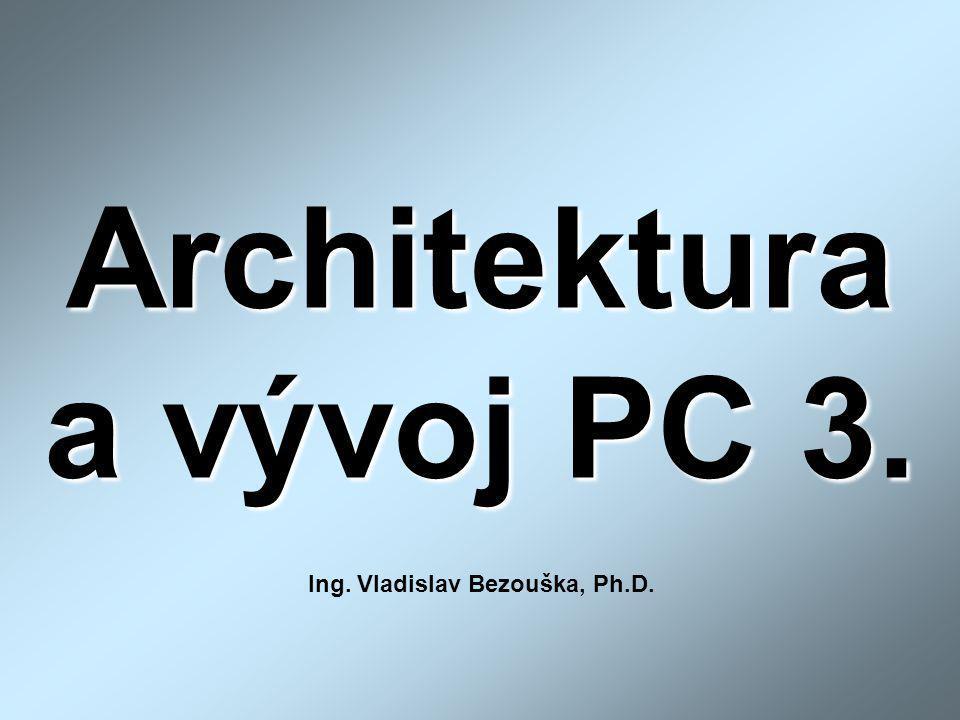Architektura a vývoj PC 3. Ing. Vladislav Bezouška, Ph.D.