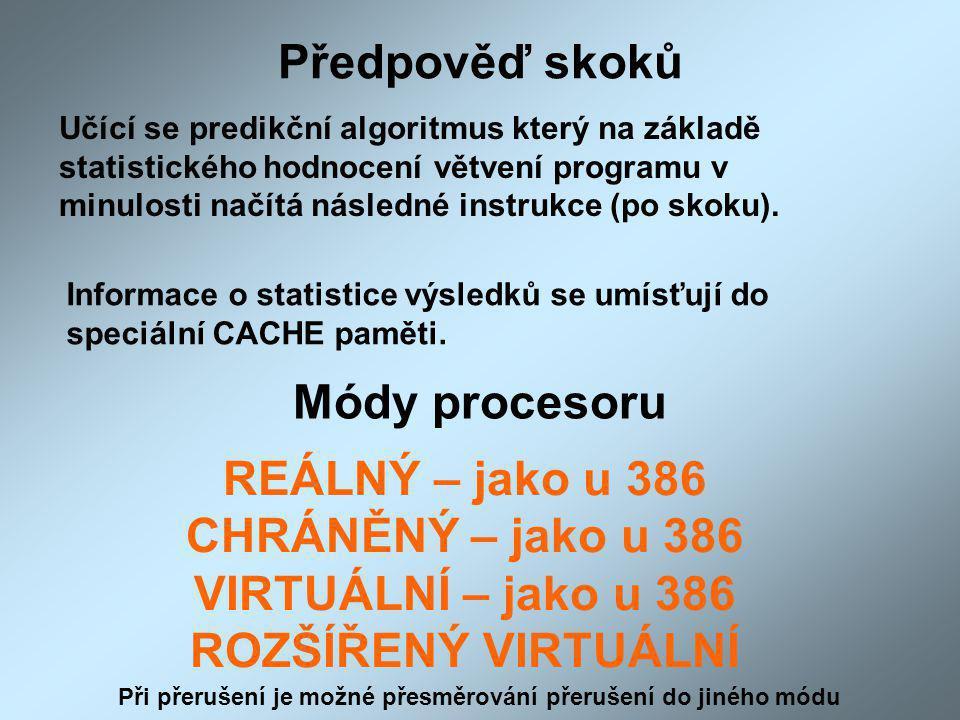Předpověď skoků Učící se predikční algoritmus který na základě statistického hodnocení větvení programu v minulosti načítá následné instrukce (po skoku).