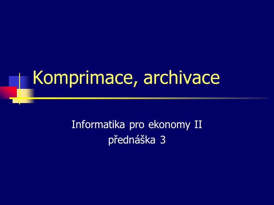 Komprimace, archivace Informatika pro ekonomy II přednáška 3