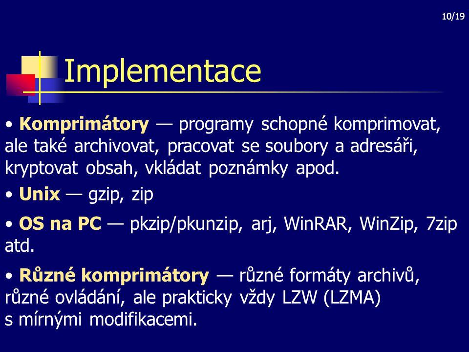 10/19 Implementace Komprimátory — programy schopné komprimovat, ale také archivovat, pracovat se soubory a adresáři, kryptovat obsah, vkládat poznámky