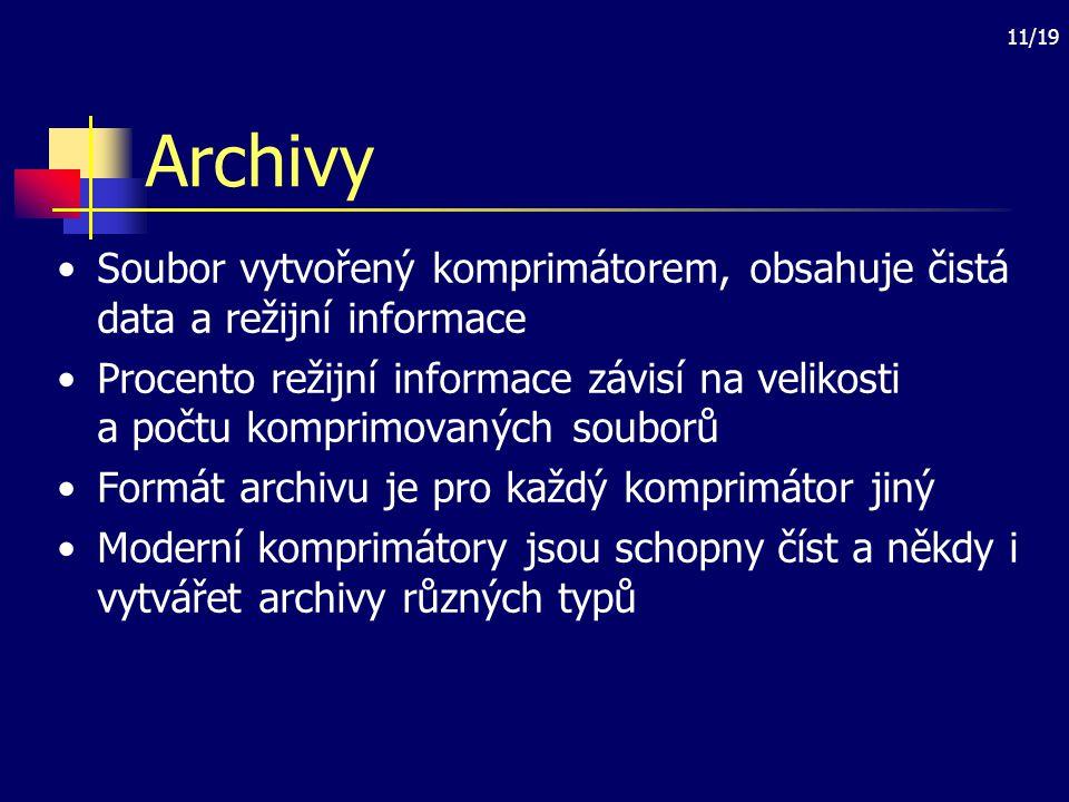 11/19 Archivy Soubor vytvořený komprimátorem, obsahuje čistá data a režijní informace Procento režijní informace závisí na velikosti a počtu komprimov