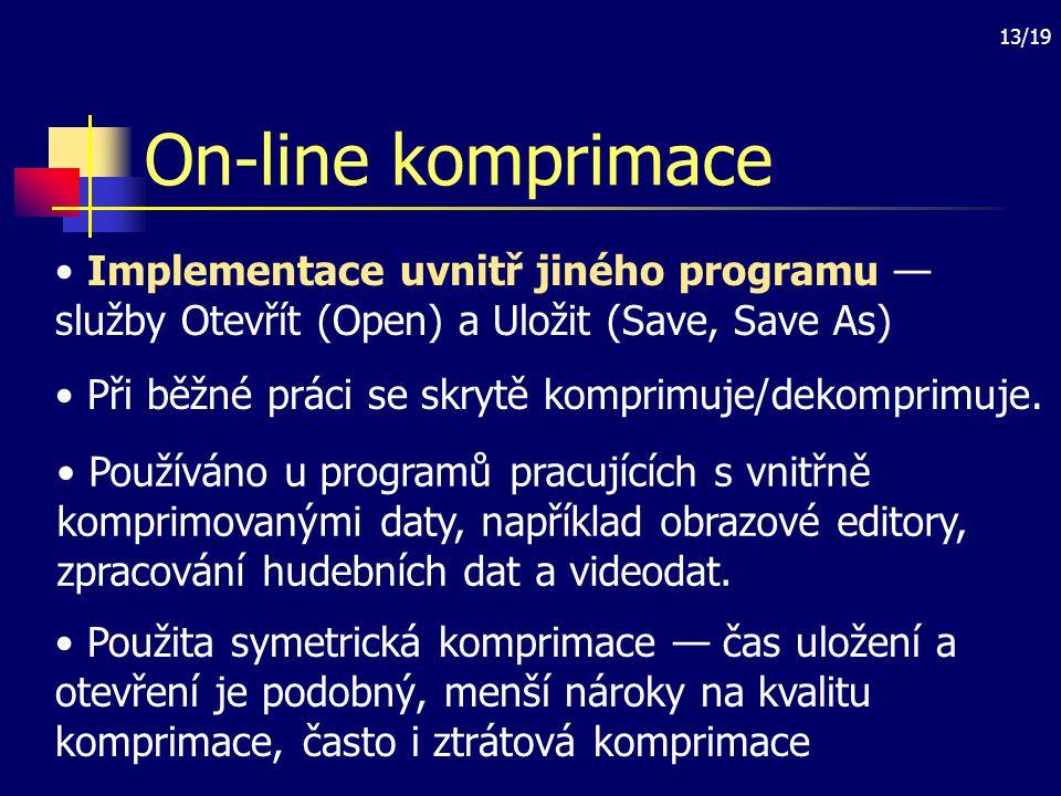 13/19 On-line komprimace Implementace uvnitř jiného programu — služby Otevřít (Open) a Uložit (Save, Save As) Při běžné práci se skrytě komprimuje/dek