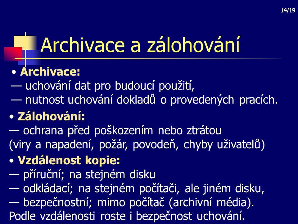 14/19 Archivace a zálohování Archivace: — uchování dat pro budoucí použití, — nutnost uchování dokladů o provedených pracích. Vzdálenost kopie: — přír