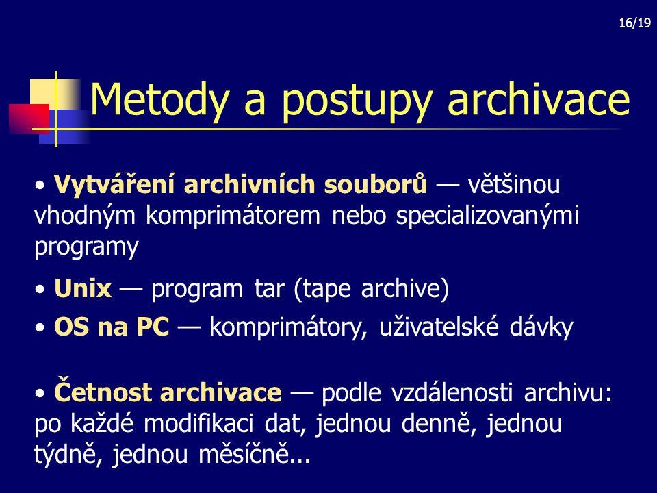 16/19 Metody a postupy archivace Vytváření archivních souborů — většinou vhodným komprimátorem nebo specializovanými programy Unix — program tar (tape