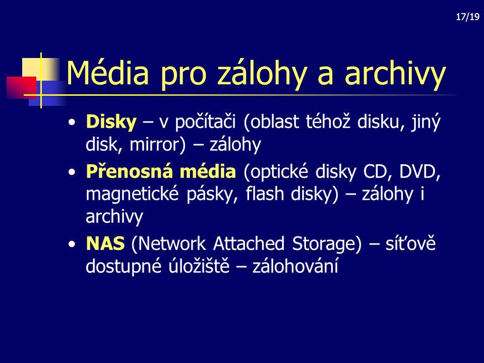 17/19 Média pro zálohy a archivy Disky – v počítači (oblast téhož disku, jiný disk, mirror) – zálohy Přenosná média (optické disky CD, DVD, magnetické