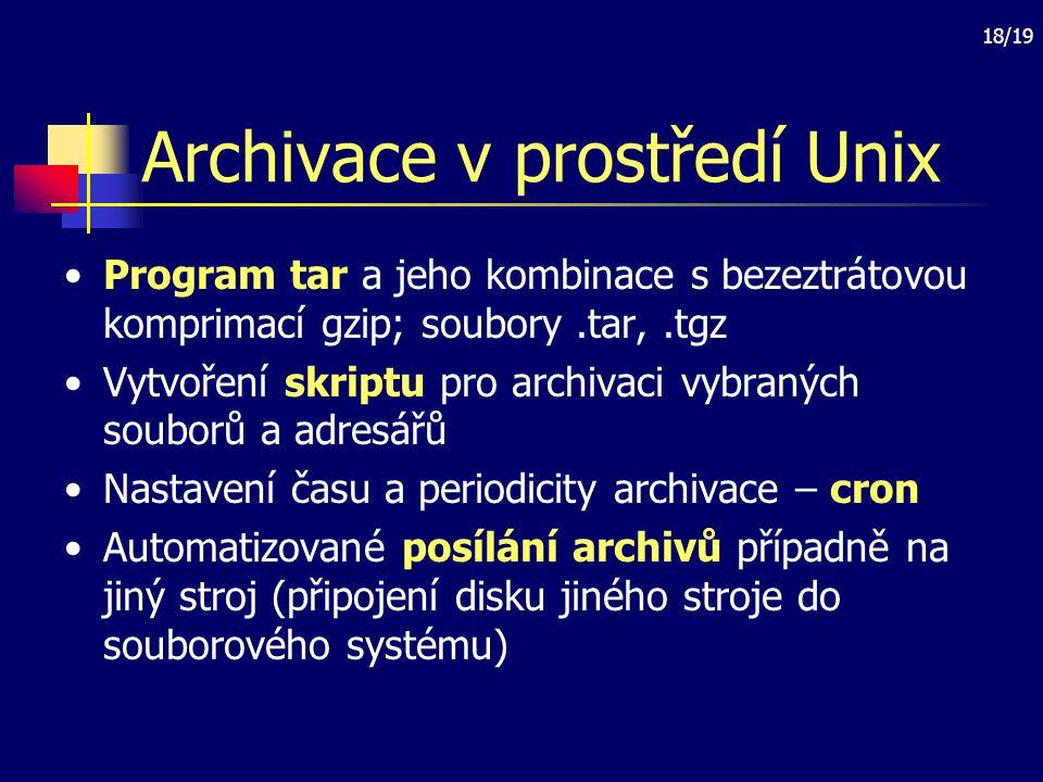 18/19 Archivace v prostředí Unix Program tar a jeho kombinace s bezeztrátovou komprimací gzip; soubory.tar,.tgz Vytvoření skriptu pro archivaci vybran