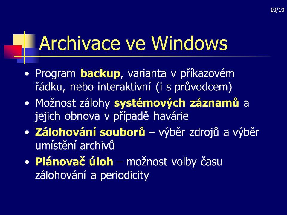 19/19 Archivace ve Windows Program backup, varianta v příkazovém řádku, nebo interaktivní (i s průvodcem) Možnost zálohy systémových záznamů a jejich