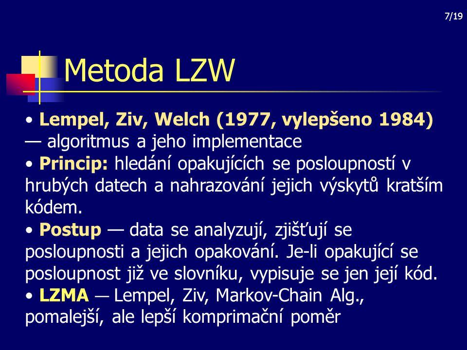 7/19 Metoda LZW Lempel, Ziv, Welch (1977, vylepšeno 1984) — algoritmus a jeho implementace Princip: hledání opakujících se posloupností v hrubých date