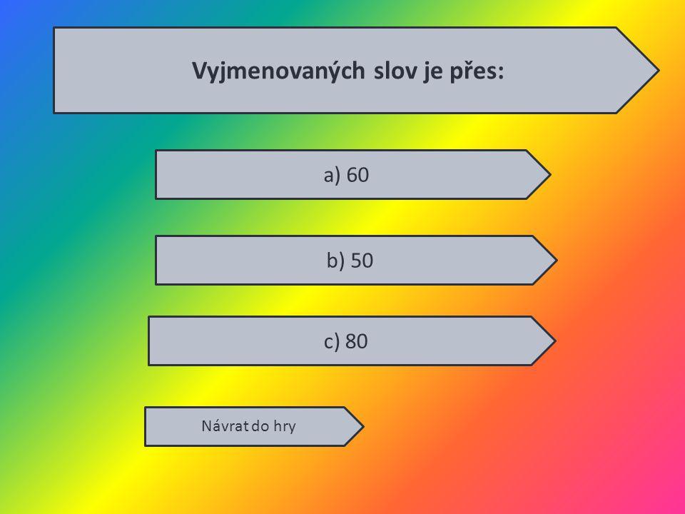 Vyjmenovaných slov je přes: Návrat do hry a) 60 b) 50 c) 80