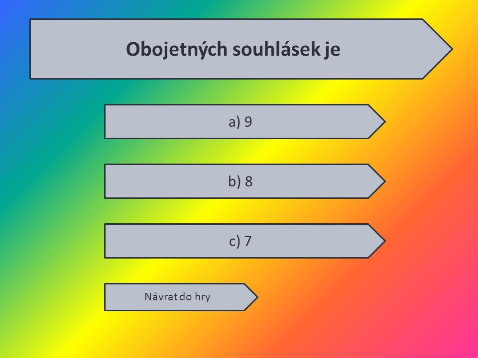 a) 9 b) 8 c) 7 Návrat do hry Obojetných souhlásek je
