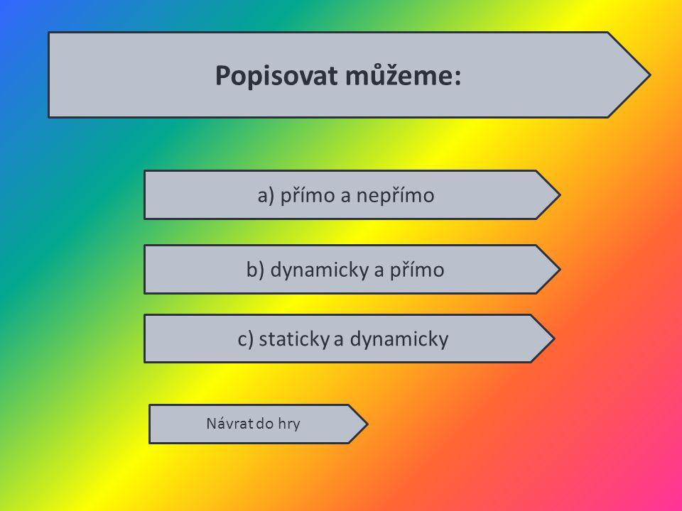 Popisovat můžeme: Návrat do hry a) přímo a nepřímo b) dynamicky a přímo c) staticky a dynamicky