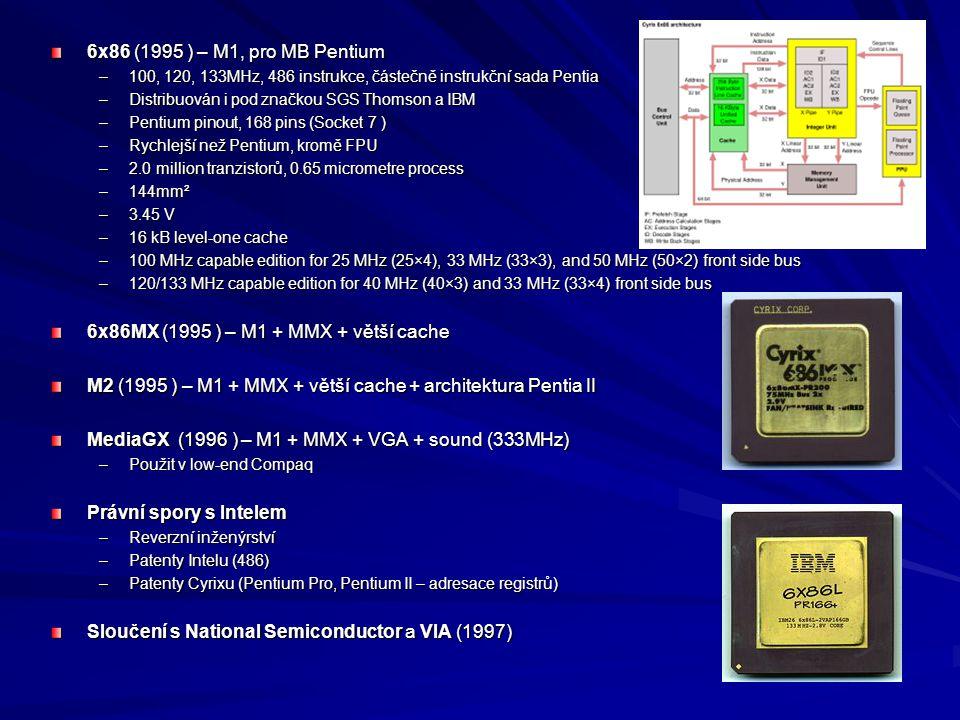 6x86 (1995 ) – M1, pro MB Pentium –100, 120, 133MHz, 486 instrukce, částečně instrukční sada Pentia –Distribuován i pod značkou SGS Thomson a IBM –Pen