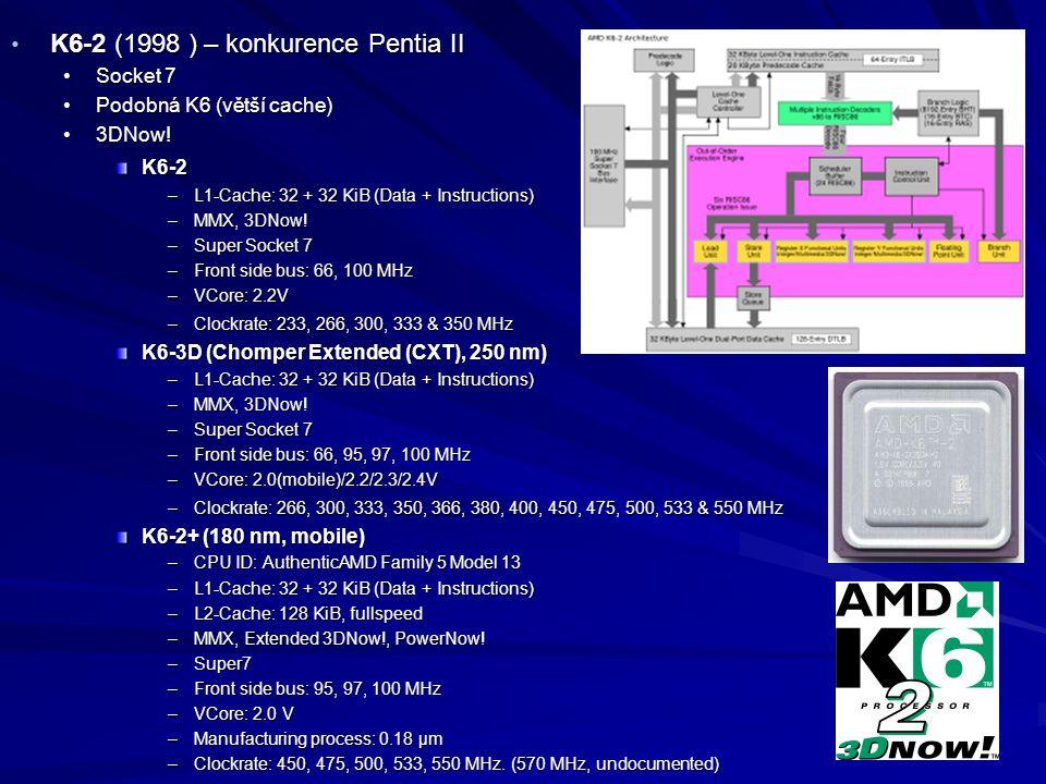 K6-2 (1998 ) – konkurence Pentia II K6-2 (1998 ) – konkurence Pentia II Socket 7Socket 7 Podobná K6 (větší cache)Podobná K6 (větší cache) 3DNow!3DNow!