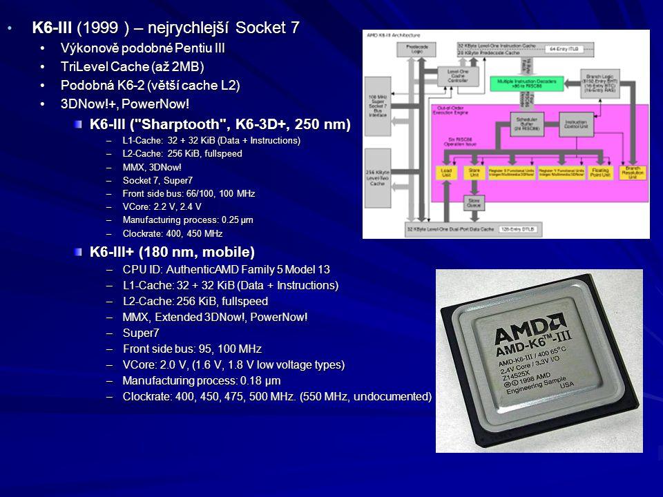 K6-III (1999 ) – nejrychlejší Socket 7 K6-III (1999 ) – nejrychlejší Socket 7 Výkonově podobné Pentiu IIIVýkonově podobné Pentiu III TriLevel Cache (a