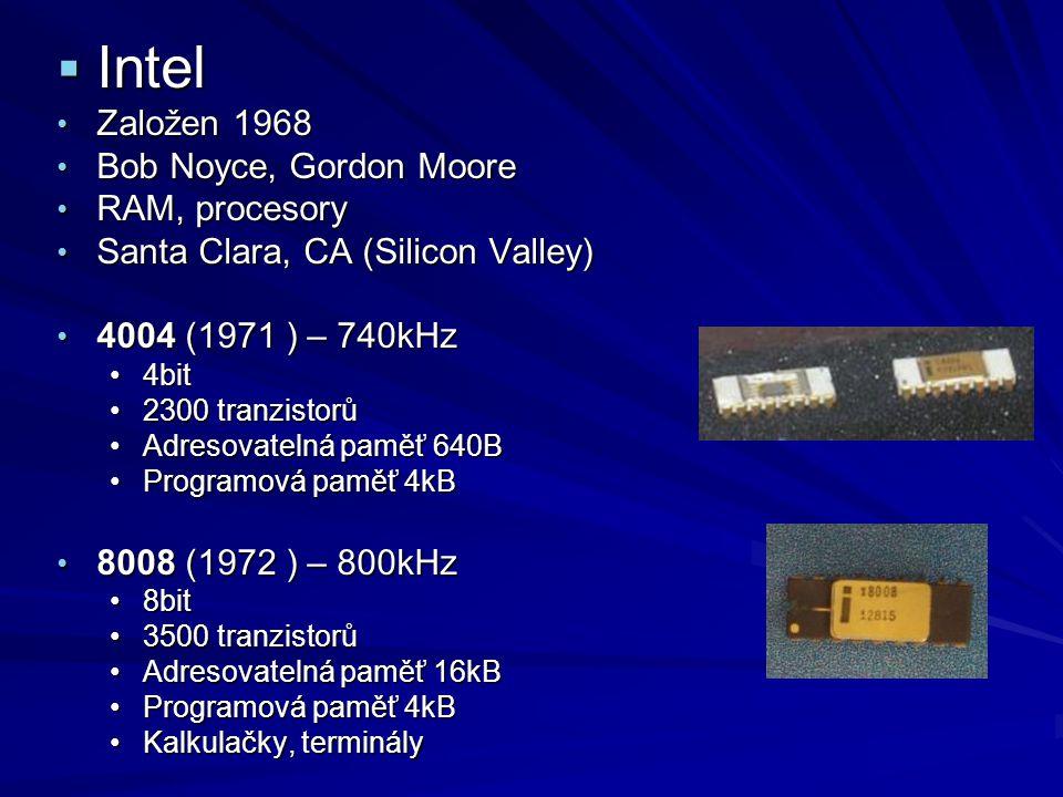  Intel Založen 1968 Založen 1968 Bob Noyce, Gordon Moore Bob Noyce, Gordon Moore RAM, procesory RAM, procesory Santa Clara, CA (Silicon Valley) Santa