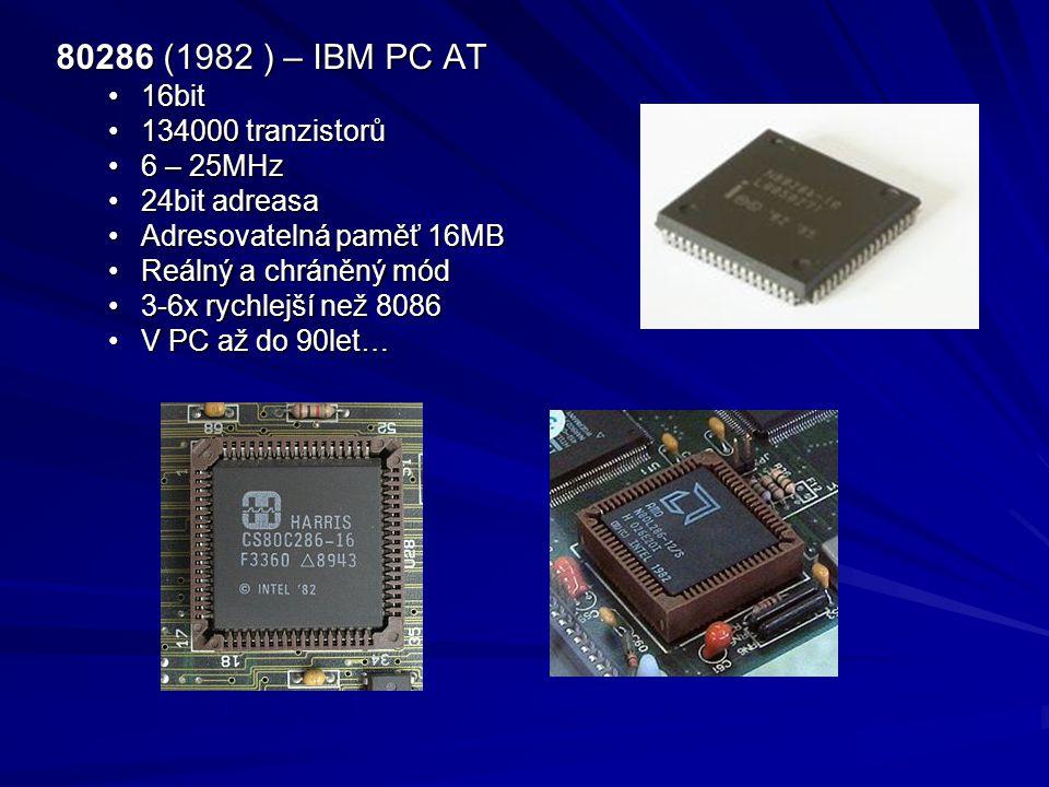 80286 (1982 ) – IBM PC AT 16bit16bit 134000 tranzistorů134000 tranzistorů 6 – 25MHz6 – 25MHz 24bit adreasa24bit adreasa Adresovatelná paměť 16MBAdreso