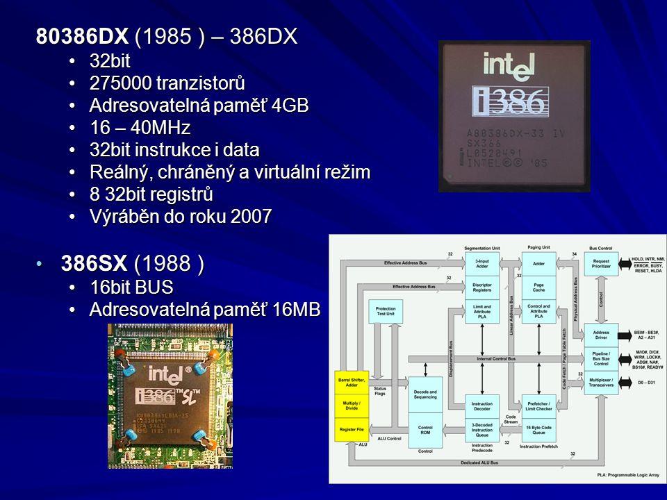 80386DX (1985 ) – 386DX 32bit32bit 275000 tranzistorů275000 tranzistorů Adresovatelná paměť 4GBAdresovatelná paměť 4GB 16 – 40MHz16 – 40MHz 32bit inst