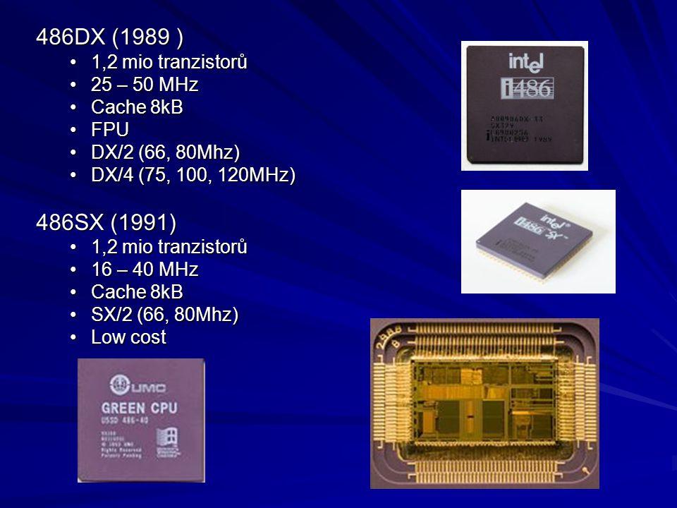 486DX (1989 ) 1,2 mio tranzistorů1,2 mio tranzistorů 25 – 50 MHz25 – 50 MHz Cache 8kBCache 8kB FPUFPU DX/2 (66, 80Mhz)DX/2 (66, 80Mhz) DX/4 (75, 100,