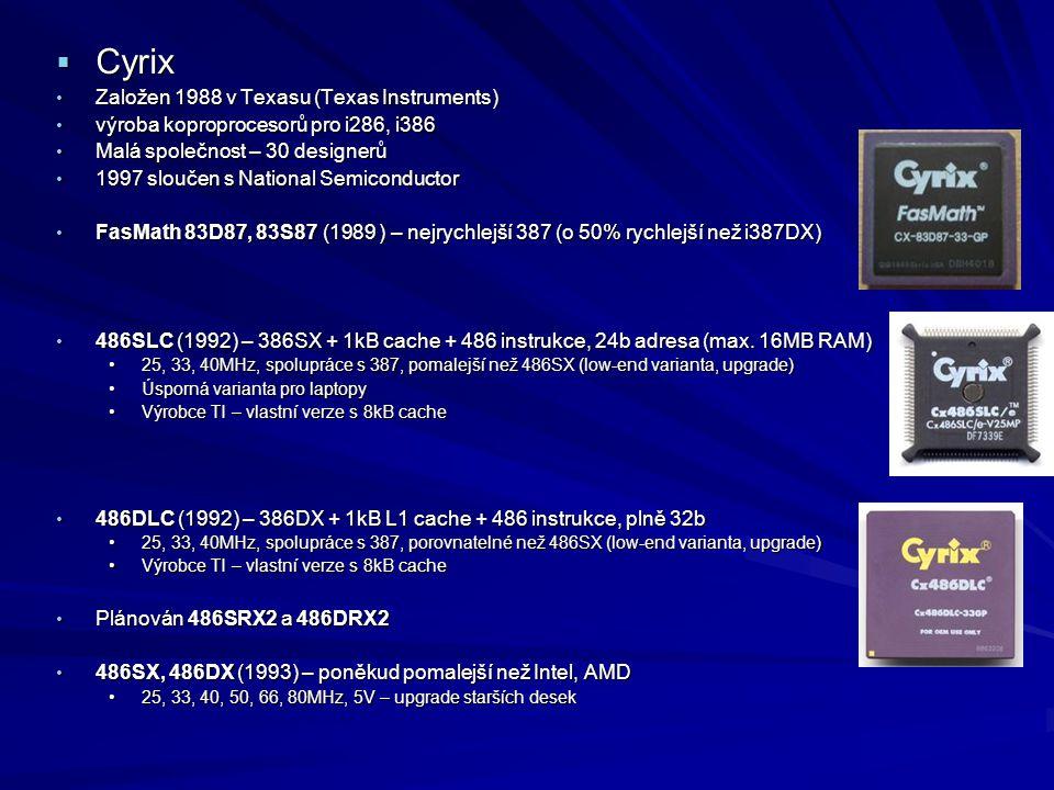 """5x86 (1995 ) – pro MB 486 (Socket 3) 5x86 (1995 ) – pro MB 486 (Socket 3) 100, 120, 133MHz, 486 instrukce, částečně instrukční sada Pentia100, 120, 133MHz, 486 instrukce, částečně instrukční sada Pentia """"jednodušší verze 6x86 (50% tranzistorů, 80% výkon) – P75""""jednodušší verze 6x86 (50% tranzistorů, 80% výkon) – P75 Distribuován i pod značkou SGS Thomson a IBMDistribuován i pod značkou SGS Thomson a IBM iDX4WB pinout, 168 pins (Socket 3 )iDX4WB pinout, 168 pins (Socket 3 ) 2.0 million tranzistorů, 0.65 micrometre process2.0 million tranzistorů, 0.65 micrometre process 144mm²144mm² 3.45 V3.45 V 16 kB level-one cache16 kB level-one cache 100 MHz capable edition for 25 MHz (25×4), 33 MHz (33×3), and 50 MHz (50×2) front side bus100 MHz capable edition for 25 MHz (25×4), 33 MHz (33×3), and 50 MHz (50×2) front side bus 120/133 MHz capable edition for 40 MHz (40×3) and 33 MHz (33×4) front side bus120/133 MHz capable edition for 40 MHz (40×3) and 33 MHz (33×4) front side bus"""