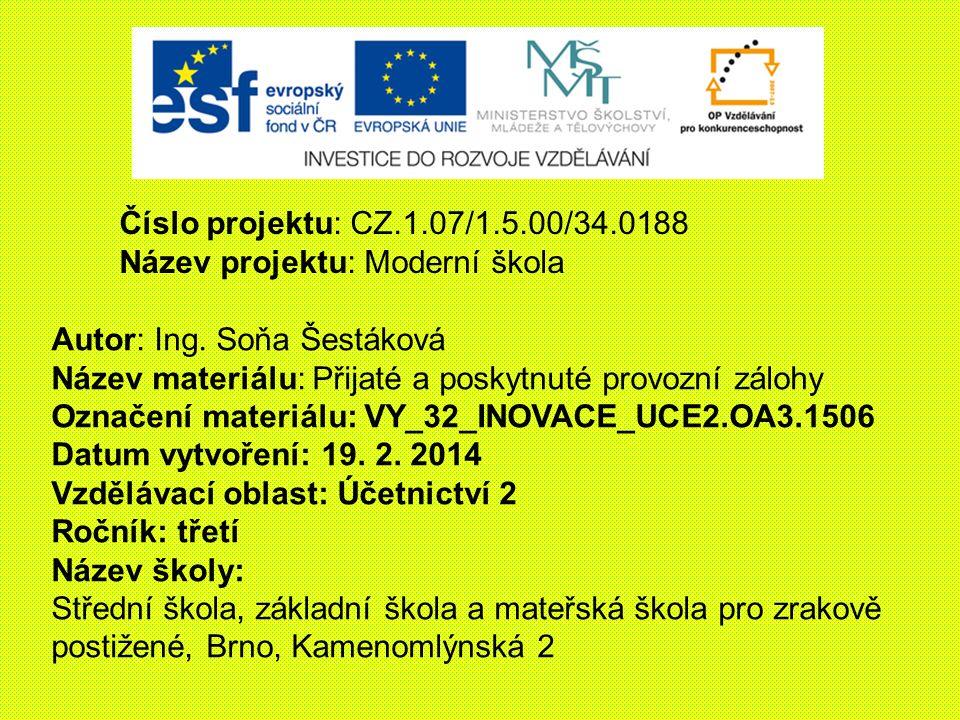 Číslo projektu: CZ.1.07/1.5.00/34.0188 Název projektu: Moderní škola Autor: Ing. Soňa Šestáková Název materiálu: Přijaté a poskytnuté provozní zálohy