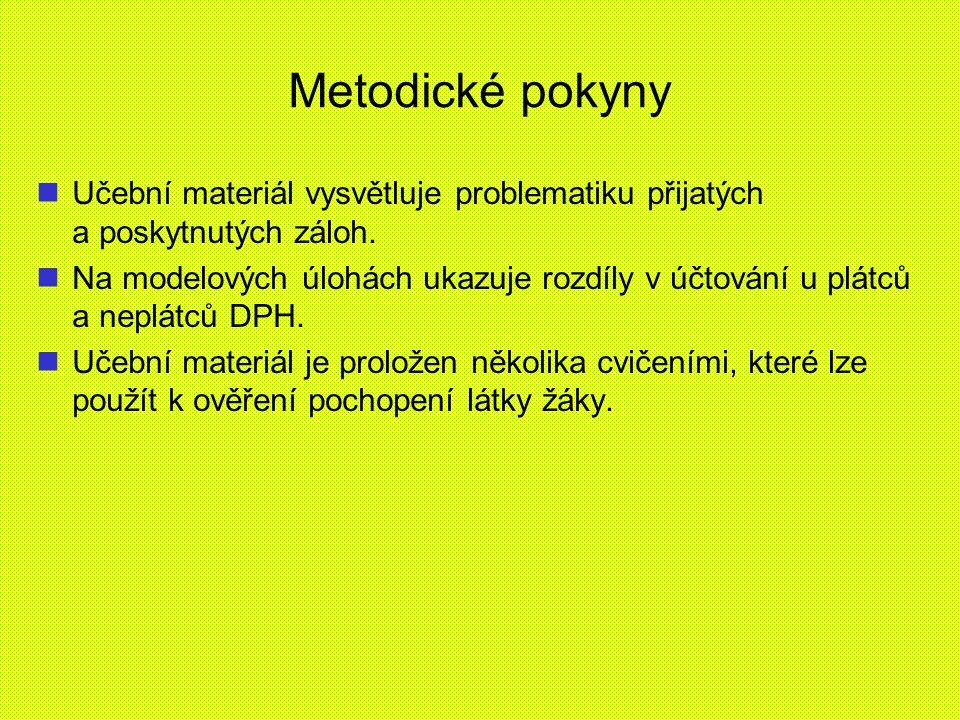 Metodické pokyny Učební materiál vysvětluje problematiku přijatých a poskytnutých záloh. Na modelových úlohách ukazuje rozdíly v účtování u plátců a n