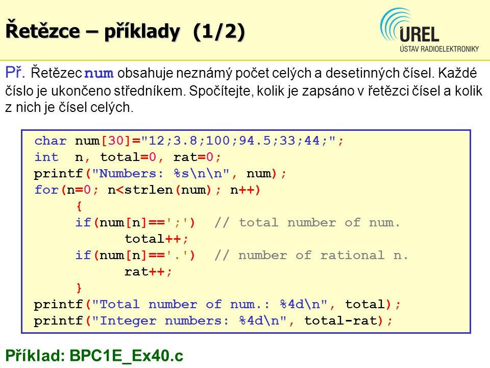 Řetězce – příklady (1/2) Př. Řetězec num obsahuje neznámý počet celých a desetinných čísel. Každé číslo je ukončeno středníkem. Spočítejte, kolik je z