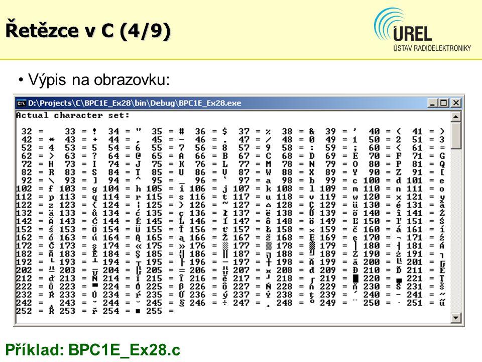 Výpis na obrazovku: Příklad: BPC1E_Ex28.c Řetězce v C (4/9)