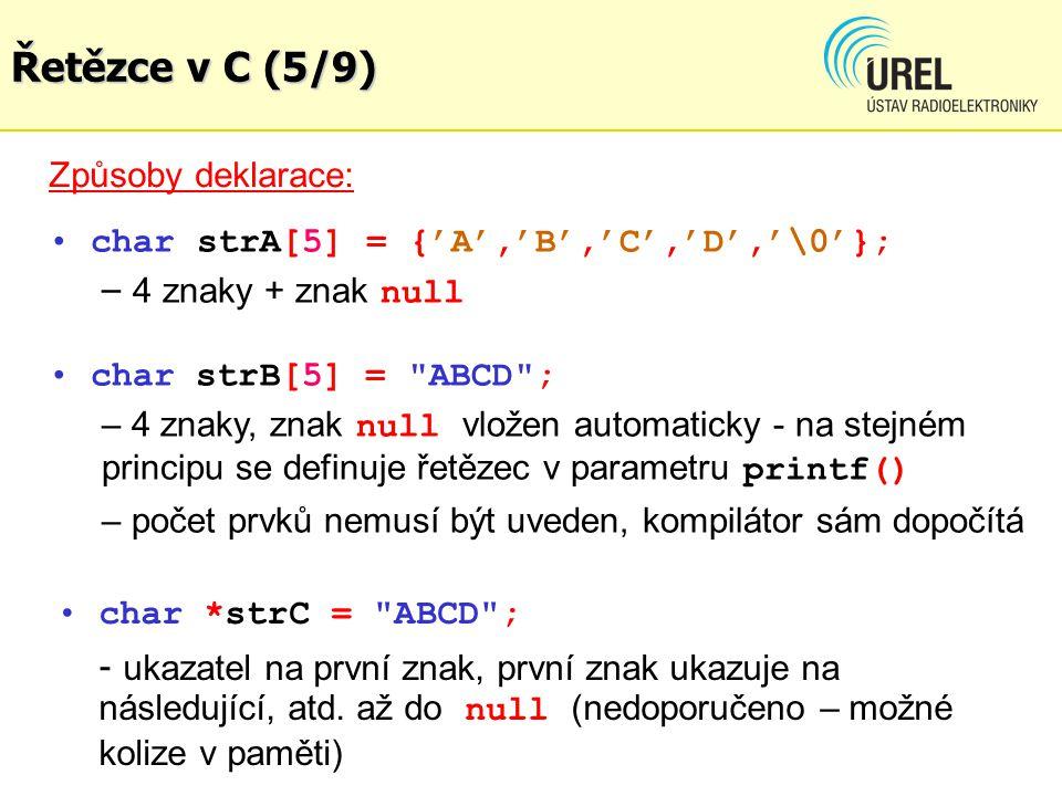 Způsoby deklarace: char strA[5] = {'A','B','C','D','\0'}; – 4 znaky + znak null char strB[5] =